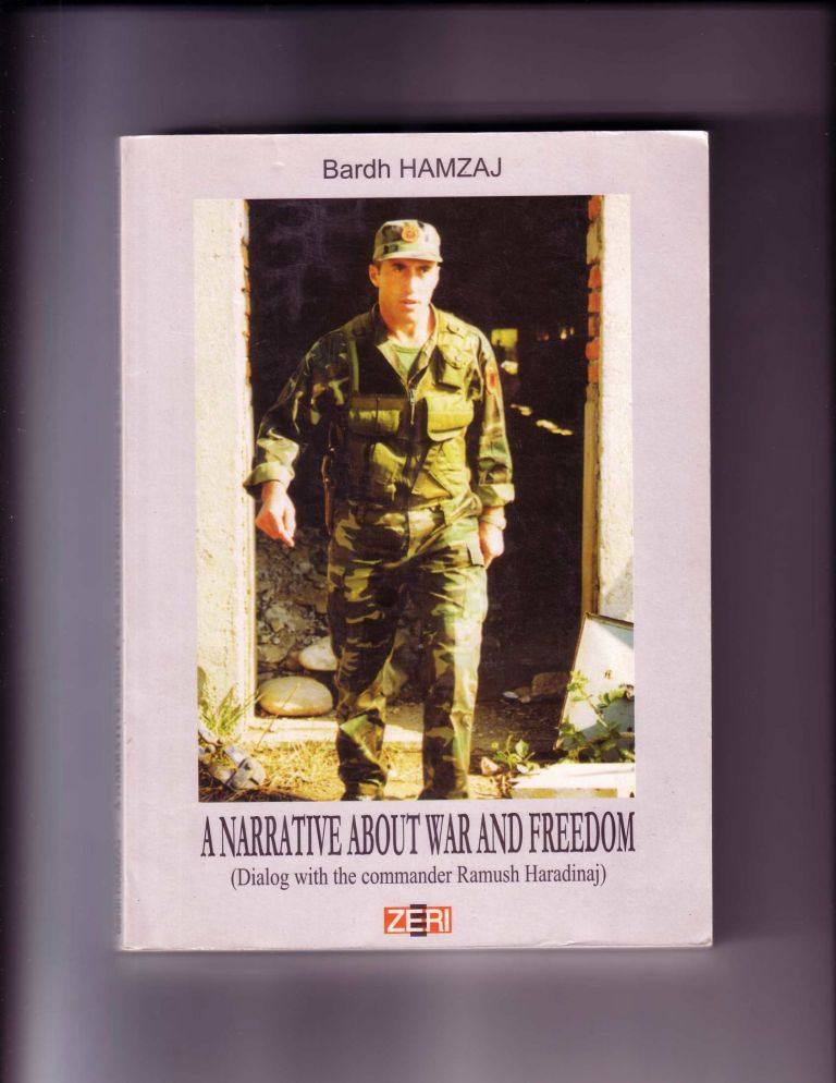 A NARRATIVE ABOUT WAR AND FREEDOM (SIGNED BY RAMUSH HARADINAJ); (Signed by Commander and Former President Ramush Haradinaj). Ramush Haradinaj, with Bardh Hamzaj.