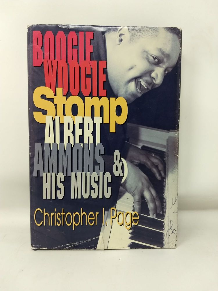 BOOGIE WOOGIE STOMP: ALBERT AMMONS AND HIS MUSIC. Christopher I. Page.