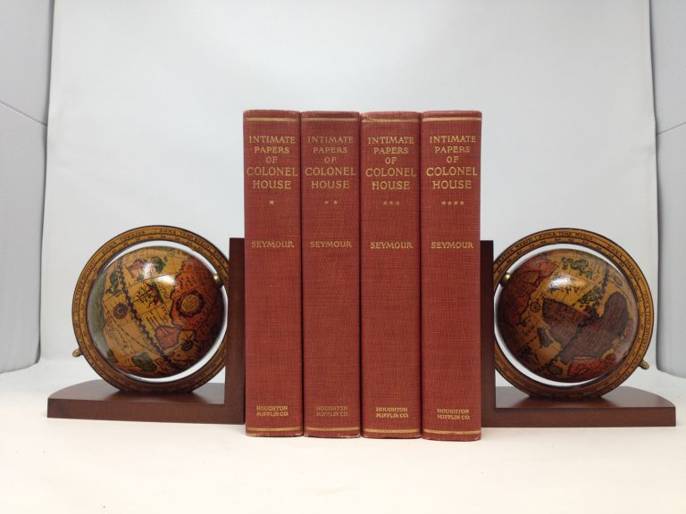 THE INTIMATE PAPERS OF COLONEL HOUSE ARRANGED AS A NARRATIVE (4 VOLUMES) SIGNED. Charles Seymour.