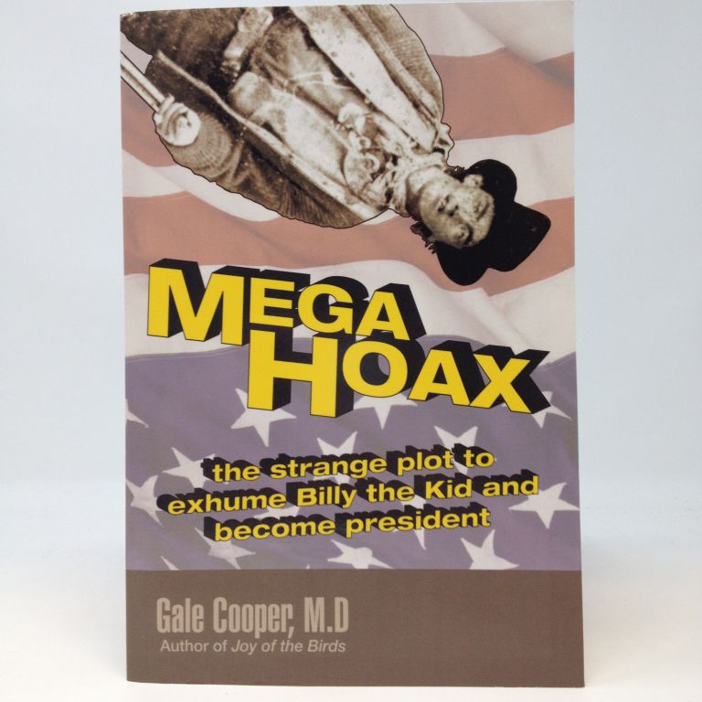 MEGAHOAX: THE STRANGE PLOT TO EXHUME BILLY THE KID AND BECOME PRESIDENT (SIGNED). Gale Cooper.