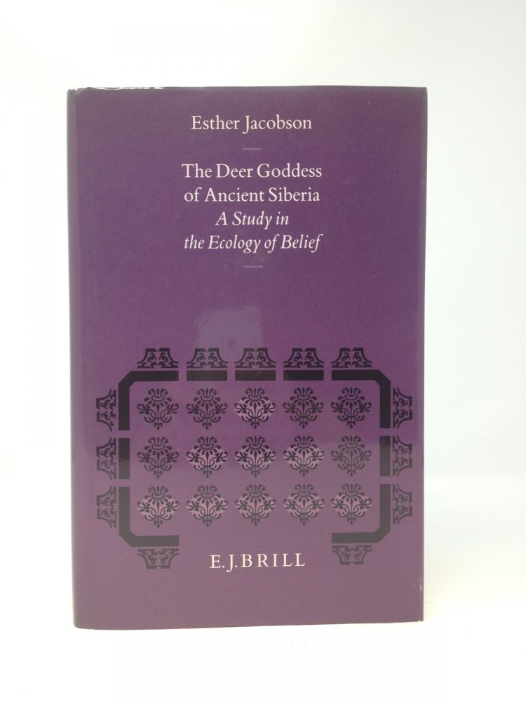THE DEER GODDESS OF ANCIENT SIBERIA : A STUDY IN THE ECOLOGY OF BELIEF (SIGNED). Esther Jacobson.