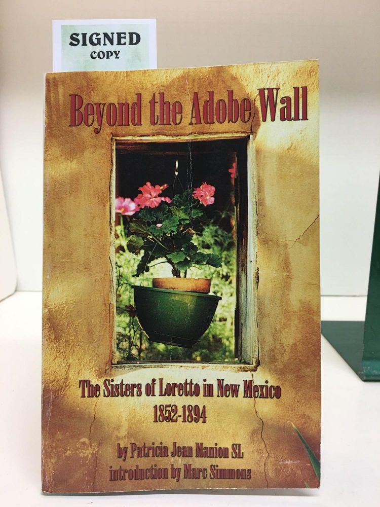 BEYOND THE ADOBE WALL : THE SISTERS OF LORETTO IN NEW MEXICO 1852 -- 1894. Patricia Jean Manion.