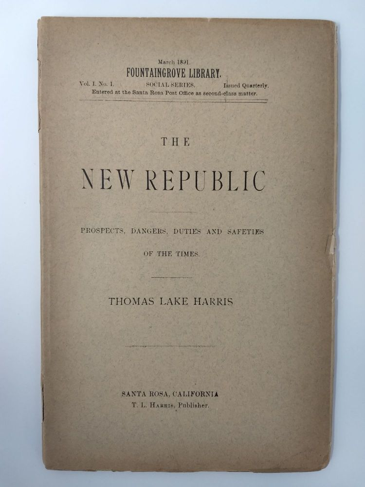 THE NEW REPUBLIC : PROSPECTS, DANGERS, DUTIES AND SAFETIES OF THE TIMES; (FOUNTAINGROVE LIBRARY SOCIAL SERIES, VOL. I NO. 1 (MARCH 1891). Thomas Lake Harris.