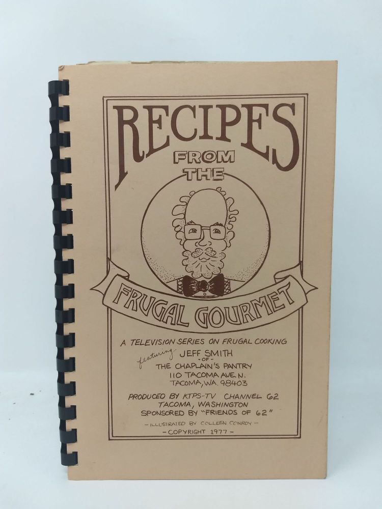 RECIPES FROM THE FRUGAL GOURMET : A TELEVISION SERIES ON FRUGAL COOKING; Featuring Jeff Smith of THE CHAPLAIN'S PANTRY. Jeff Smith.