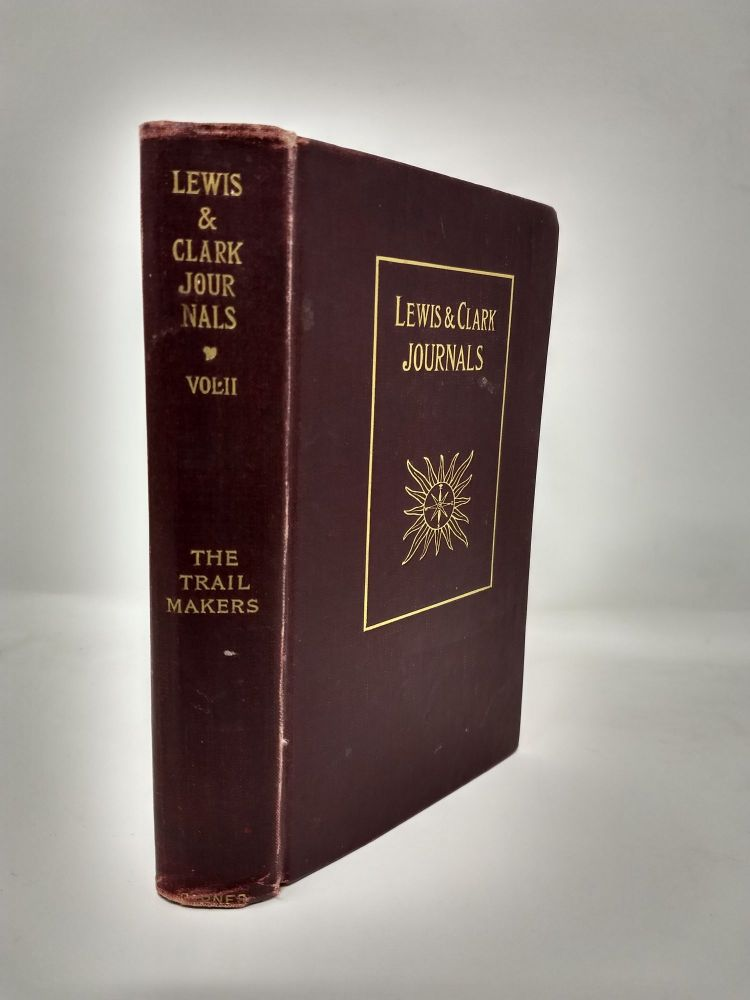 HISTORY OF THE EXPEDITION UNDER THE COMMAND OF CAPTAINS LEWIS AND CLARK : VOLUME II; To the Sources of The Missouri, thence across The Rocky Mountains and Down The River Columbia to The Pacific Ocean; Performed during the years 1804-5-6, by Order of the Government of The United States; A Complete Reprint of The Biddle Edition of 1814, to which All the Members of the Expedition Contributed; With an Account of The Louisiana Purchase. William Clark, John Bach McMaster.