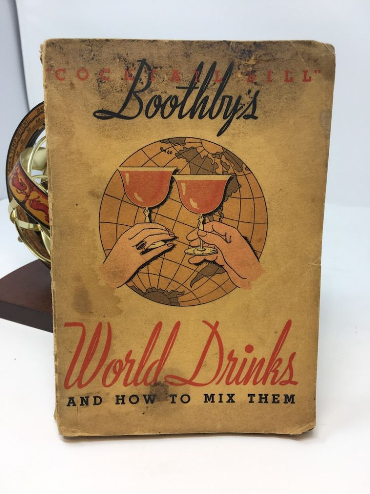 """COCKTAIL BILL"" BOOTHBY'S WORLD DRINKS AND HOW TO MIX THEM; Completely revised and greatly enlarged into an unabridged encyclopedia of all popular beverages. Boothby."