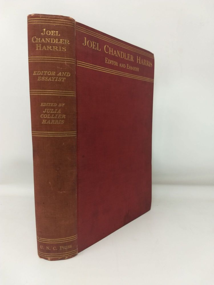 JOEL CHANDLER HARRIS, EDITOR AND ESSAYIST : MISCELLANEOUS LITERARY, POLITICAL, AND SOCIAL WRITINGS. Julia Collier Harris.