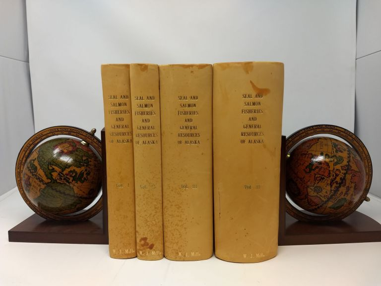 SEAL AND SALMON FISHERIES AND GENERAL RESOURCES OF ALASKA (FOUR VOLUMES). David Starr Jordan.