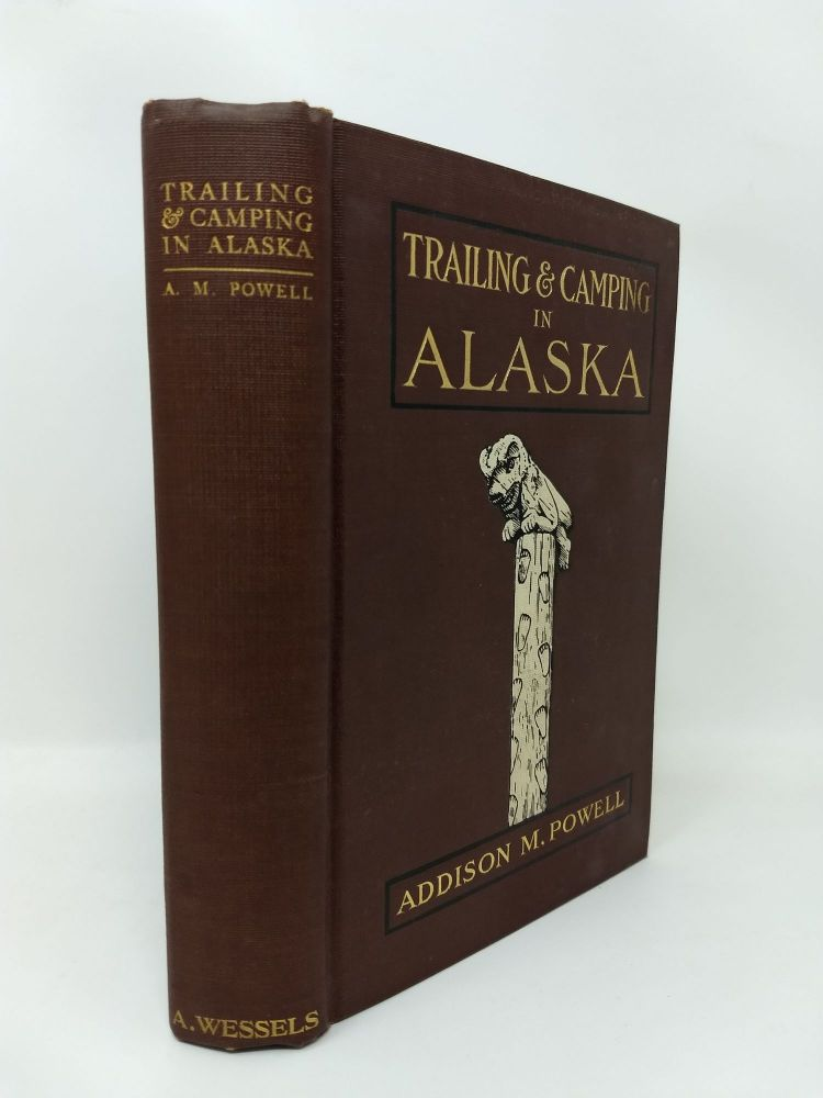 TRAILING AND CAMPING IN ALASKA. Addison M. Powell.