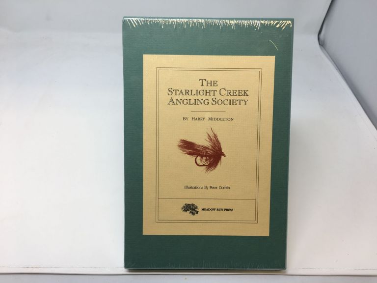 THE STARLIGHT CREEK ANGLING SOCIETY [SIGNED COPY]. Harry Middleton.