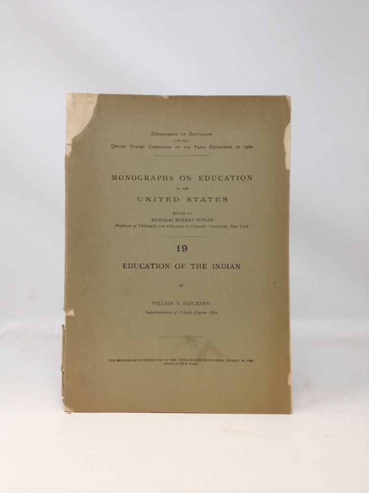 EDUCATION OF THE INDIAN -- NUMBER 19 OF MONOGRAPHS ON EDUCATION IN THE UNITED STATES [EDITED BY NICHOLAS MURRAY BUTLER]. William N. Hailman.