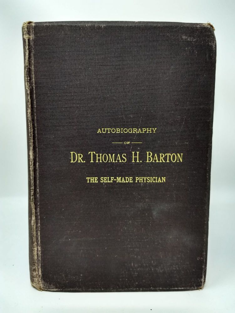 AUTOBIOGRAPHY OF DR. THOMAS H. BARTON, THE SELF-MADE PHYSICIAN OF SYRACUSE, OHIO : INCLUDING A HISTORY OF THE FOUTH REGIMENT WEST VIRGINIA VOLUNTEER INFANTRY, WITH AN ACCOUNT OF COL. LIGHTBURN'S RETREAT; Down the Kanawha Valley, Gen. Grant's Vicksburg and Chattanooga Campaigns, Together with the several battles in which the Fourth Regiment was engaged, and its loses by disease, desertion and in battle. Thomas H. Barton.