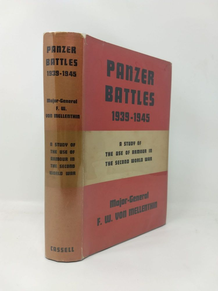 PANZER BATTLES 1939-1945 : A STUDY OF THE EMPLOYMENT OF ARMOUR IN THE SECOND WORLD WAR. F W. Von Mellenthin, L C. F. Turner, Major-General.