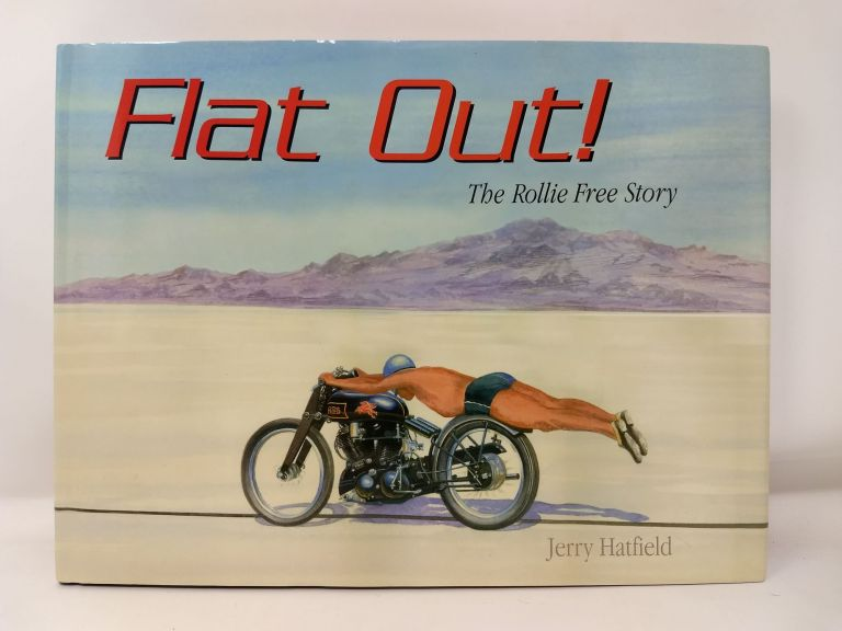 FLAT OUT! THE ROLLIE FREE STORY; 9780979340703. Jerry H. Hatfield, Jay Leno.
