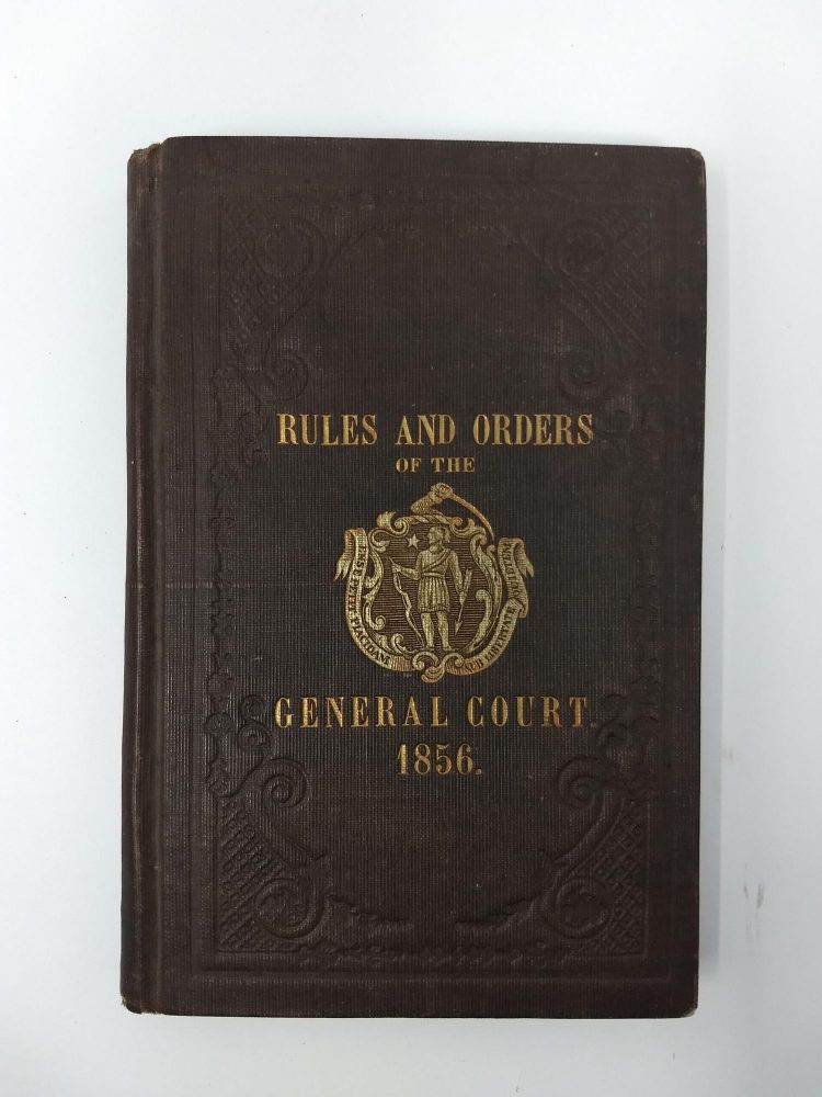 RULES AND ORDERS OF THE GENERAL COURT OF THE COMMONWEALTH OF MASSACHUSETTS. 1856. No Author.