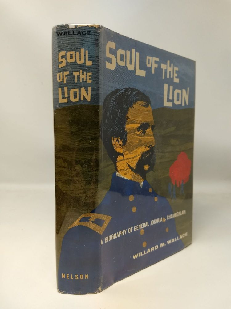 SOUL OF THE LION: A Biography of General Joshua L. Chamberlain. WILLARD M. WALLACE.
