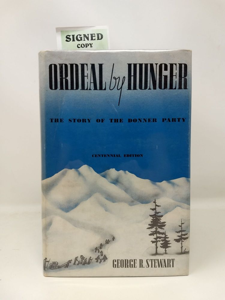 ORDEAL BY HUNGER : THE STORY OF THE DONNER PARTY (SIGNED). George R. Stewart.