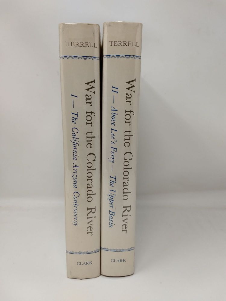 WAR FOR THE COLORADO RIVER (2 VOLUMES), VOLUME 1: THE CALIFORNIA-ARIZON CONTROVERSY. VOLUME 2 ABOVE LEE'S FERRY - THE UPPER BASIN. John Upton Terrell.