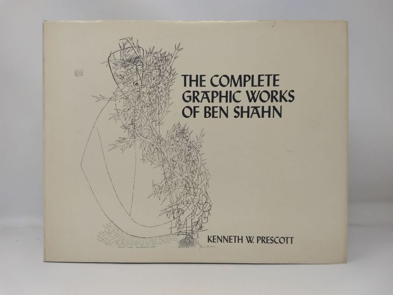 THE COMPLETE GRAPHIC WORKS OF BEN SHAHN. Kenneth W. Prescott, Ben Shahn.