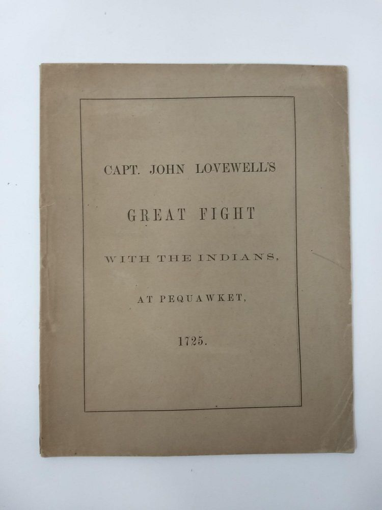 "THE ORIGINAL ACCOUNT OF CAPT. JOHN LOVEWELL'S ""GREAT FIGHT"" WITH THE INDIANS, AT PEQUAWKET, MAY 8, 1725. Thomas Symmes."