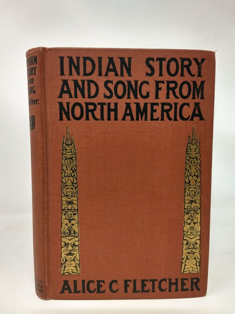 INDIAN STORY AND SONG FROM NORTH AMERICA. Alice C. Fletcher.