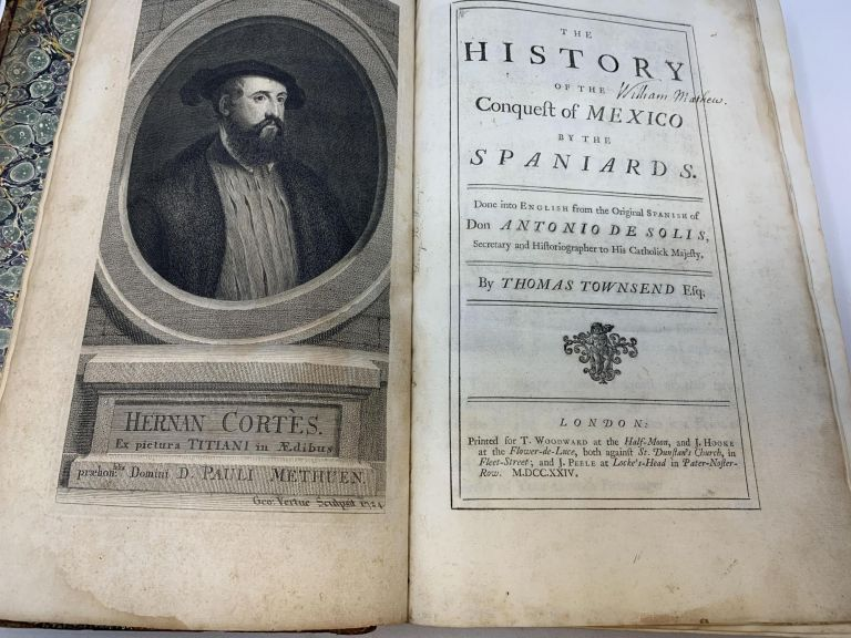 THE HISTORY OF THE CONQUEST OF MEXICO BY THE SPANIARDS. DONE INTO ENGLISH FROM THE ORIGINAL SPANISH OF DON ANTONIO DE SOLIS, SECRETARY AND HISTORIOGRAPHER TO HIS CATHOLICK MAJESTY. Antonio de Ribadeneyra Solis, Thomas Townsend.