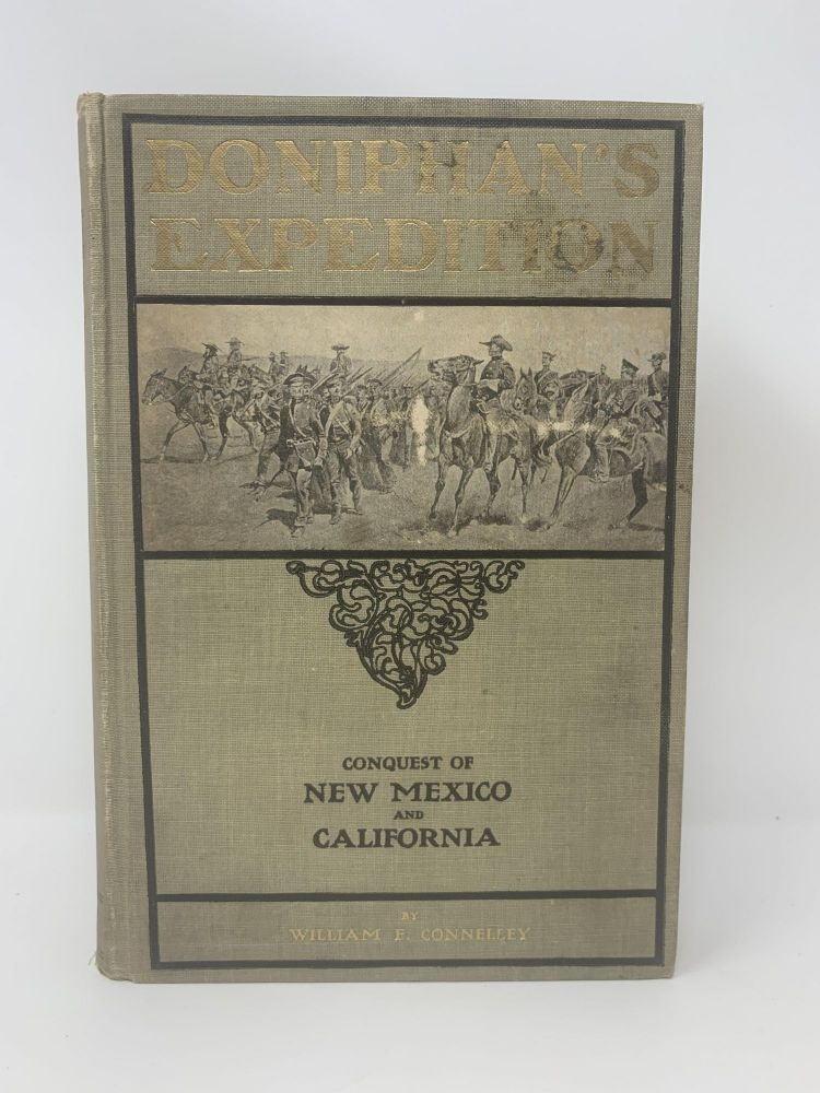 DONIPHAN'S EXPEDITION AND THE CONQUEST OF NEW MEXICO AND CALIFORNIA. William Elsey Connelley.