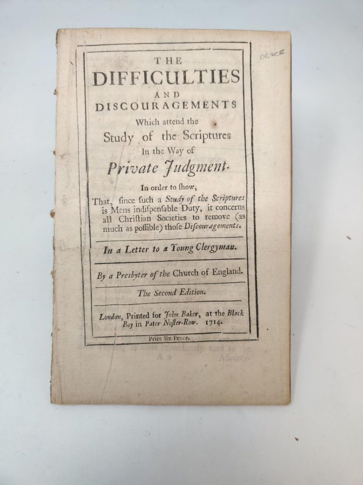 THE DIFFICULTIES AND DISCOURAGEMENTS WHICH ATTEND THE STUDY OF THE SCRIPTURES IN THE WAY OF PRIVATE JUDGEMENT. IN ORDER TO SHOW, THAT, SINCE SUCH A STUDY OF THE SCRIPTURES IS MENS INDISPENSABLE DUTY, IT CONCERNS ALL CHRISTIAN SOCIETIES TO REMOVE (AS MUCH AS POSSIBLE) THOSE DISCOURAGEMENTS. IN A LETTER TO A YOUNG CLERGYMAN. BY A PRESBYTER OF THE CHURCH OF ENGLAND. THE SECOND EDITION. Francis Hare, Bishop of Chichester.