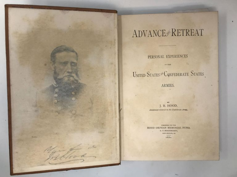 ADVANCE AND RETREAT: PERSONAL EXPERIENCES IN THE UNITED STATES AND CONFEDERATE STATES ARMIES; Advance and Retreat. Memoirs of General John Bell Hood. J. B. Hood, Lieutenant-General in the Confederate Army.