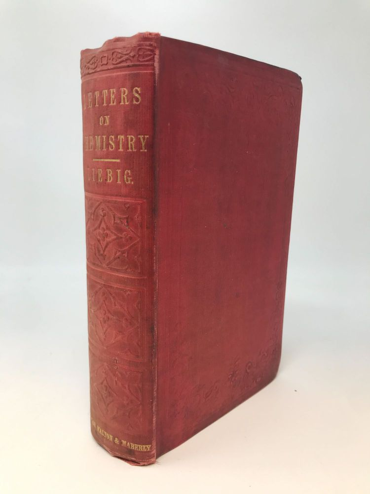 FAMILIAR LETTERS ON CHEMISTRY, IN ITS RELATIONS TO PHYSIOLOGY, DIETETICS, AGRICULTURE, COMMERCE, & POLITICAL ECONOMY; Familiar Letters on Chemistry, in its relations to Physiology, Dietetics, Agriculture, Commerce, & Political Economy. Justus von Liebig.