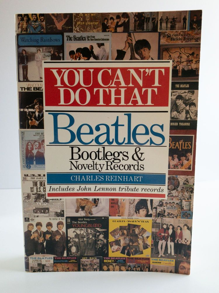 YOU CAN'T DO THAT : BEATLES BOOTLEGS & NOVELTY RECORDS; Includes John Lennon tribute records. Charles Reinhart.