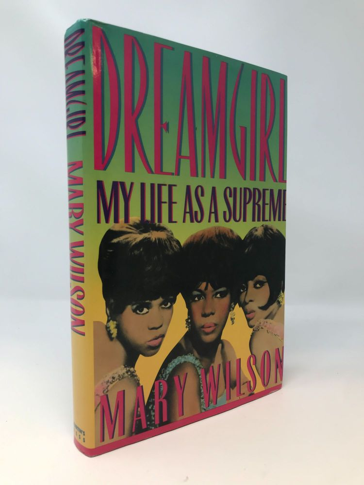 DREAMGIRL : MY LIFE AS A SUPREME (SIGNED COPY). Mary Wilson.