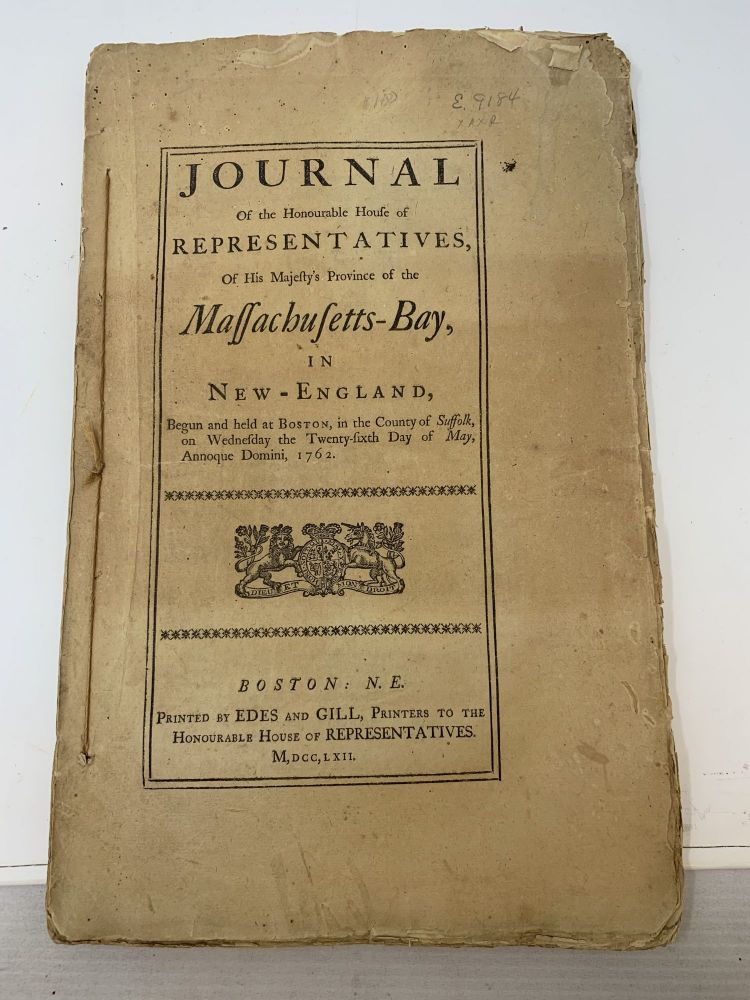 JOURNAL OF THE HONOURABLE HOUSE OF REPRESENTATIVES OF HIS MAJESTY'S PROVINCE OF THE MASSACHUSETTS-BAY, IN NEW-ENGLAND, BEGUN AND HELD AT BOSTON, IN THE COUNTY OF SUFFOLK, ON WEDNESDAY THE TWENTY-SIXTH DAYOF MAY, ANNOQUE DOMINI, 1762. Massachusetts House of Representatives.