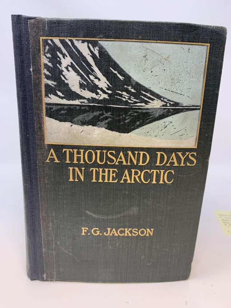 A THOUSAND DAYS IN THE ARCTIC; (with Preface by Admiral Sir F. Leopold McClintock). Frederick G. Jackson.