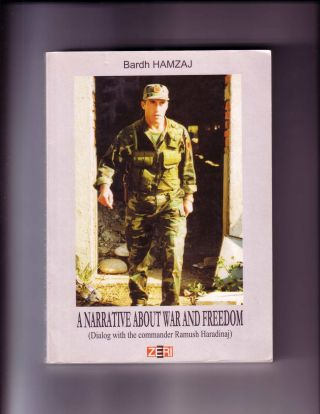 A NARRATIVE ABOUT WAR AND FREEDOM (SIGNED BY RAMUSH HARADINAJ); (Signed by Commander and Former...