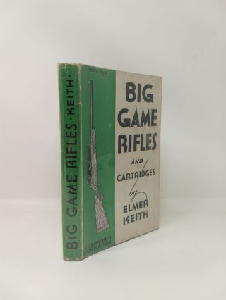 BIG GAME RIFLES AND CARTRIDGES. Elmer Keith.