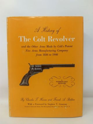 A HISTORY OF THE COLT REVOLVER and the Other Arms Made by Colt's Patent Fire Arms Manufacturing company from 1836 to 1940. Charles T. Haven, Frank A. Belden.