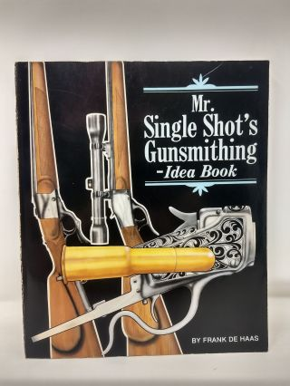MR. SINGLE SHOT'S GUNSMITHING IDEA BOOK. FRANK DE HAAS.