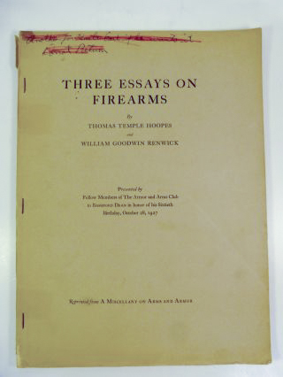 THREE ESSAYS ON FIREARMS (Reprinted from A MISCELLANY ON ARMS AND ARMOR). Thomas Temple Hoopes, William Goodwin Renwick.