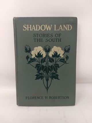 SHADOW LAND : STORIES OF THE SOUTH. Florence H. Robertson.