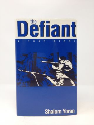 THE DEFIANT: A TRUE STORY (Signed). Shalom Yoran, Varda Yoran