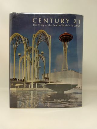 CENTURY 21 : THE STORY OF THE SEATTLE WORLD'S FAIR, 1962. with, Steven C. Wilson