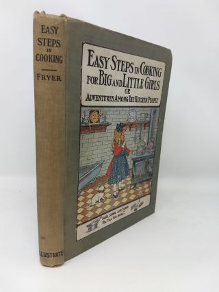EASY STEPS IN COOKING FOR BIG AND LITTLE GIRLS, OR, ADVENTURES AMONG THE KITCHEN PEOPLE