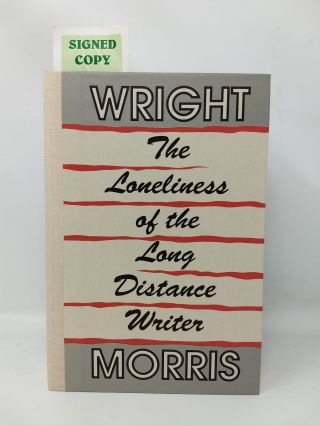 THE LONELINESS OF THE LONG DISTANCE WRITER : THE WORKS OF LOVE AND THE HUGE SEASON. Wright Morris