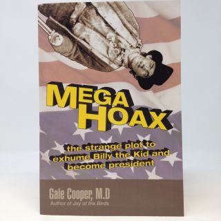 MEGAHOAX: THE STRANGE PLOT TO EXHUME BILLY THE KID AND BECOME PRESIDENT (SIGNED). Gale Cooper