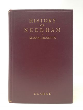 HISTORY OF NEEDHAM, MASSACHUSETTS 1711-1911; Including West Needham, Now The Town Of Wellesley....