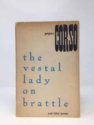 THE VESTAL LADY ON BRATTLE AND OTHER POEMS. GREGORY CORSO.