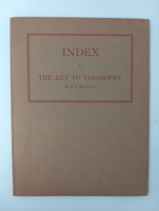 INDEX TO THE KEY TO THEOSOPHY