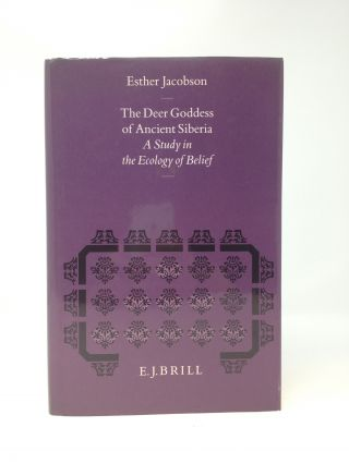 THE DEER GODDESS OF ANCIENT SIBERIA : A STUDY IN THE ECOLOGY OF BELIEF (SIGNED). Esther Jacobson