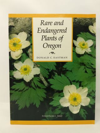 RARE AND ENDANGERED PLANTS OF OREGON. Donald C. Eastman
